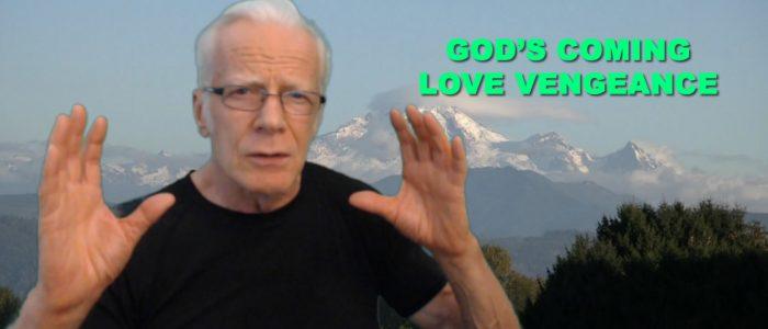 God's Coming Love Vengeance